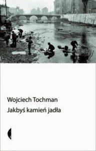 Jakbyś kamień jadła - Wojciech Tochman - okładka