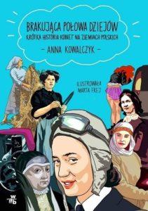 """Okładka książki Anny Kowalczyk """"Brakująca połowa dziejów"""", Wydawnictwo W.A.B., ilustracje: Marta Frej"""