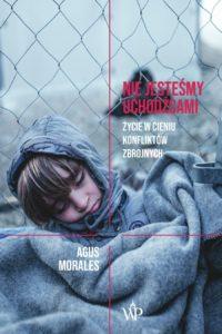 """""""Nie jesteśmy uchodźcami. Życie w cieniu konfliktów zbrojnych"""" Agus Morales, Wydawnictwo Poznańskie - okładka ksiązki"""