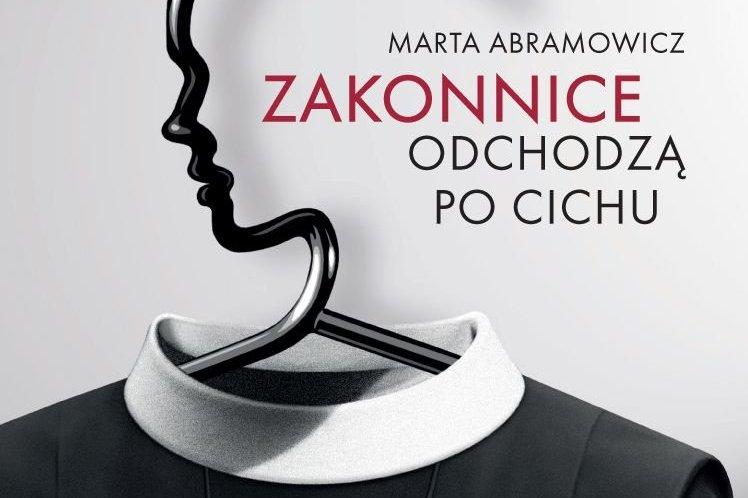 """Marta Abramowicz """"Zakonnice odchodzą po cichu"""" Wyd. Krytyki Politycznej"""