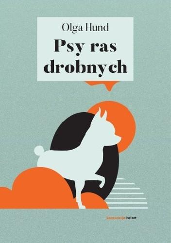 """""""Psy ras drobnych"""" Olga Hund, Korporacja Ha!art - okładka książki"""