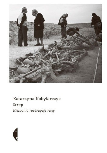 """""""Strup. Hiszpania rozdrapuje rany"""" Katarzyna Kobylarczyk, Wydawnictwo Czarne"""
